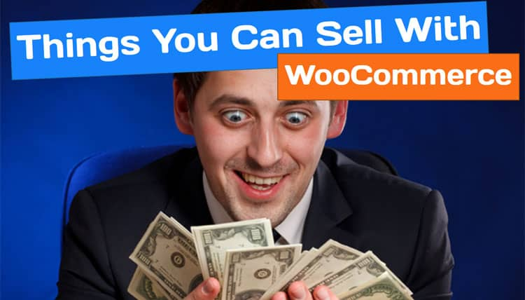 Things You Can Sell With WooCommerce