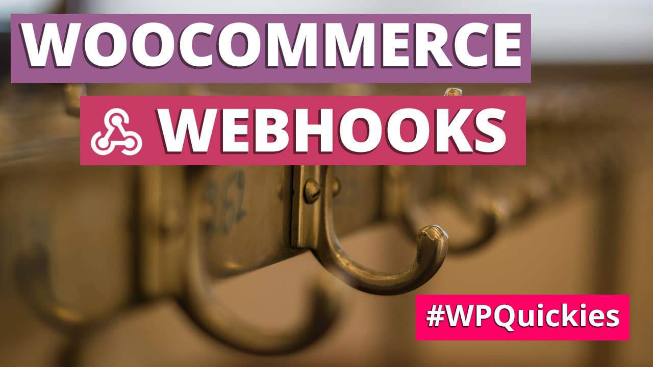 WooCommerce Webhooks - WPQuickies