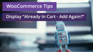 WooCommerce display already in cart - add again? add to cart button