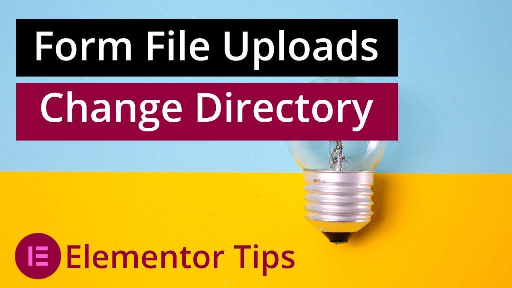 elementor form file uploads change directory